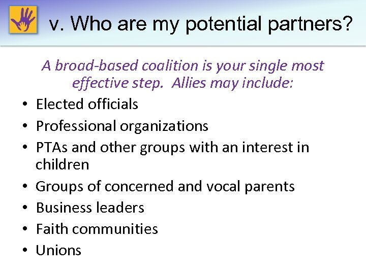 v. Who are my potential partners? • • A broad-based coalition is your single