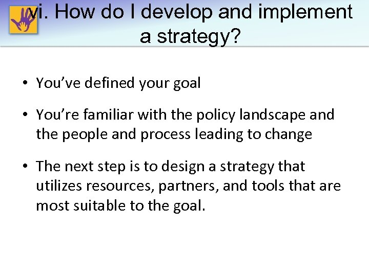 vi. How do I develop and implement a strategy? • You've defined your goal