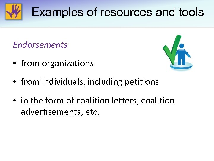 Examples of resources and tools Endorsements • from organizations • from individuals, including petitions