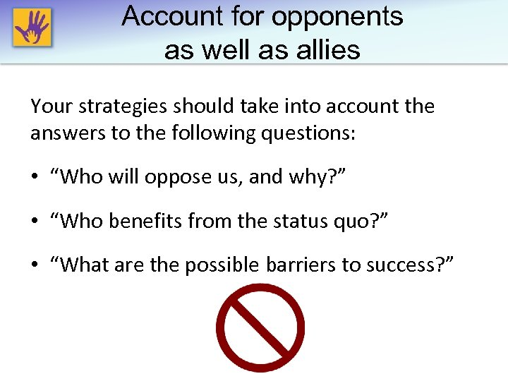 Account for opponents as well as allies Your strategies should take into account the