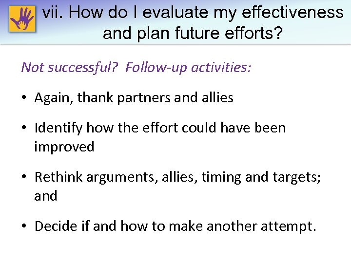 vii. How do I evaluate my effectiveness and plan future efforts? Not successful? Follow-up
