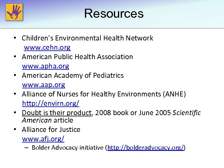 Resources • Children's Environmental Health Network www. cehn. org • American Public Health Association