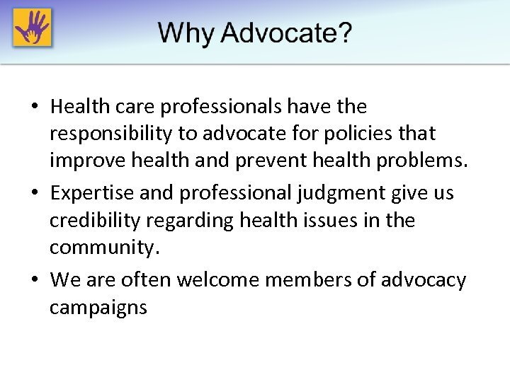 • Health care professionals have the responsibility to advocate for policies that improve