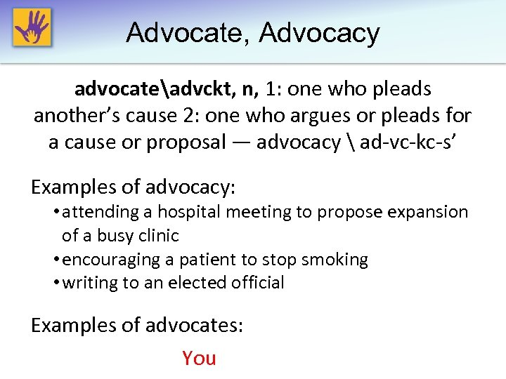 Advocate, Advocacy advocateadvckt, n, 1: one who pleads another's cause 2: one who argues