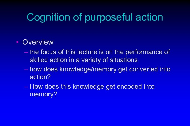 Cognition of purposeful action • Overview – the focus of this lecture is on