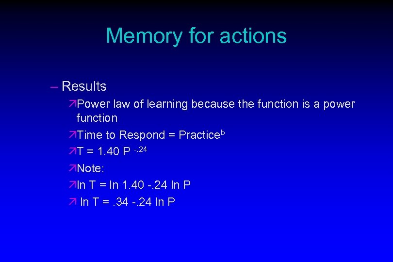 Memory for actions – Results äPower law of learning because the function is a