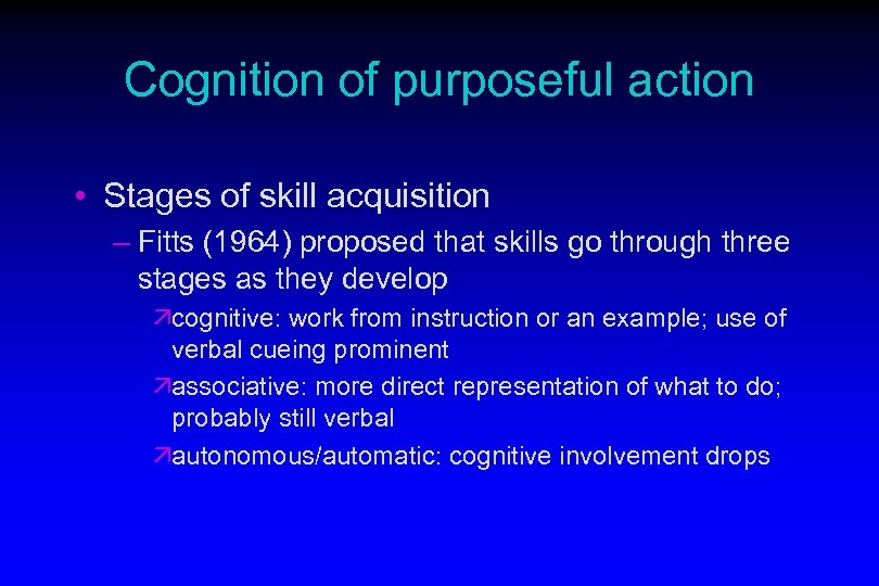 Cognition of purposeful action • Stages of skill acquisition – Fitts (1964) proposed that
