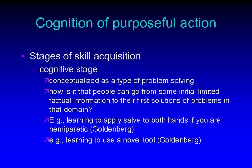 Cognition of purposeful action • Stages of skill acquisition – cognitive stage äconceptualized as