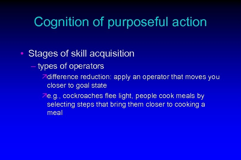 Cognition of purposeful action • Stages of skill acquisition – types of operators ädifference