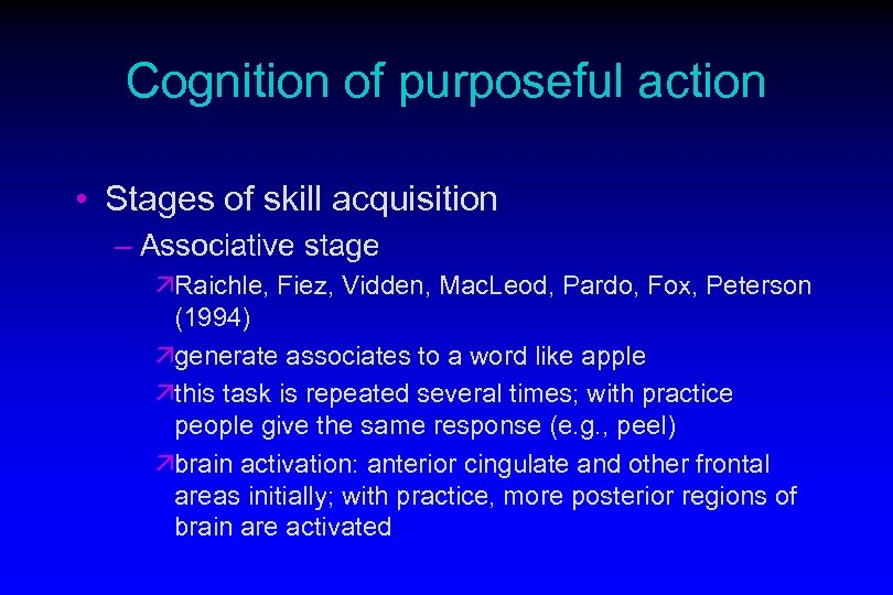 Cognition of purposeful action • Stages of skill acquisition – Associative stage äRaichle, Fiez,
