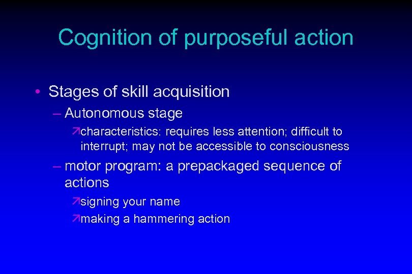 Cognition of purposeful action • Stages of skill acquisition – Autonomous stage ächaracteristics: requires