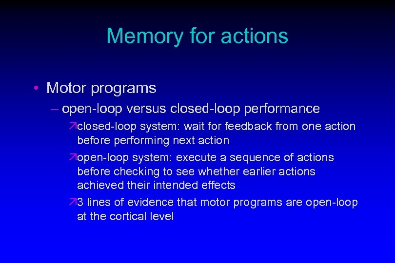 Memory for actions • Motor programs – open-loop versus closed-loop performance äclosed-loop system: wait