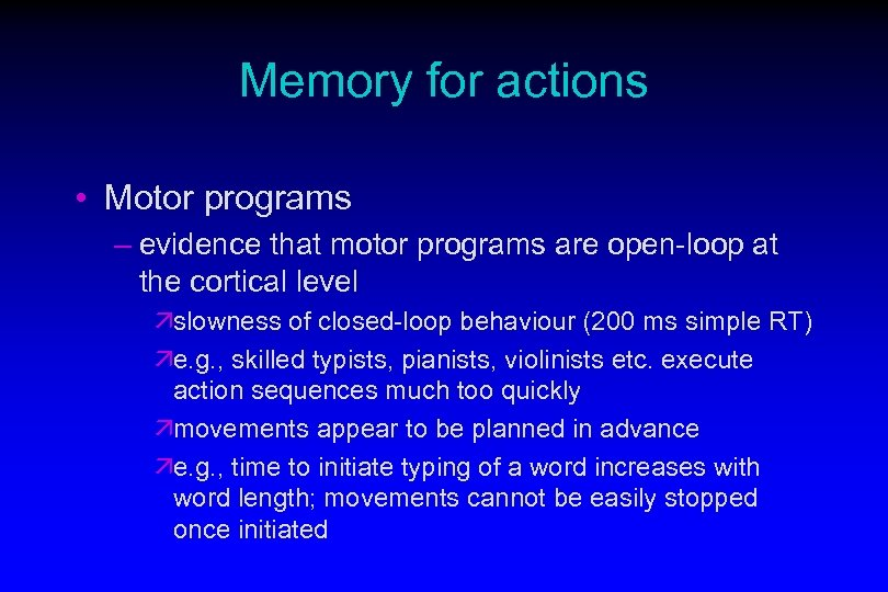 Memory for actions • Motor programs – evidence that motor programs are open-loop at