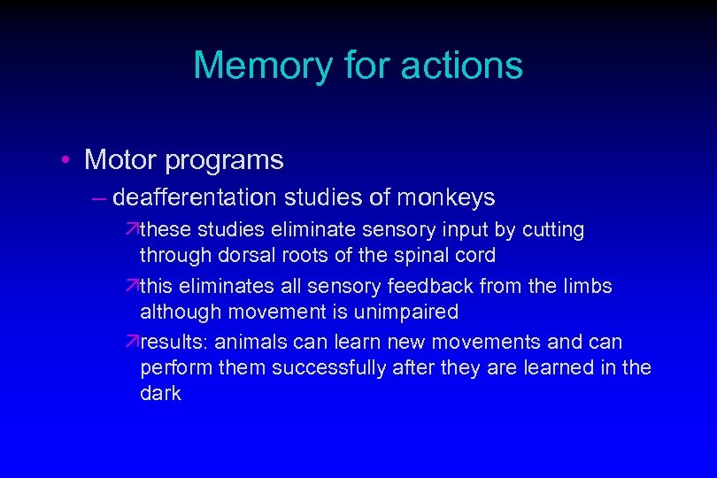 Memory for actions • Motor programs – deafferentation studies of monkeys äthese studies eliminate