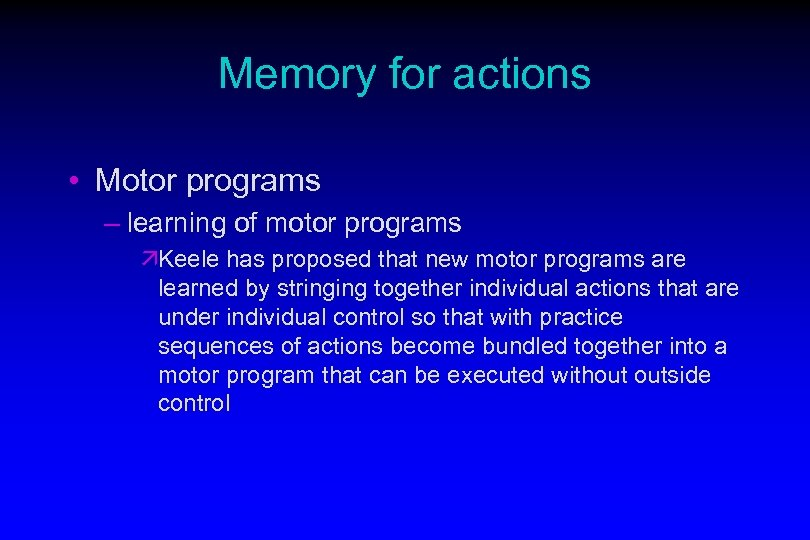 Memory for actions • Motor programs – learning of motor programs äKeele has proposed