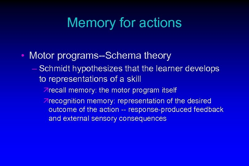 Memory for actions • Motor programs--Schema theory – Schmidt hypothesizes that the learner develops