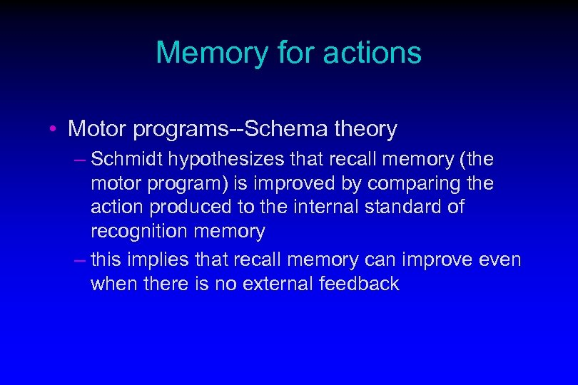 Memory for actions • Motor programs--Schema theory – Schmidt hypothesizes that recall memory (the
