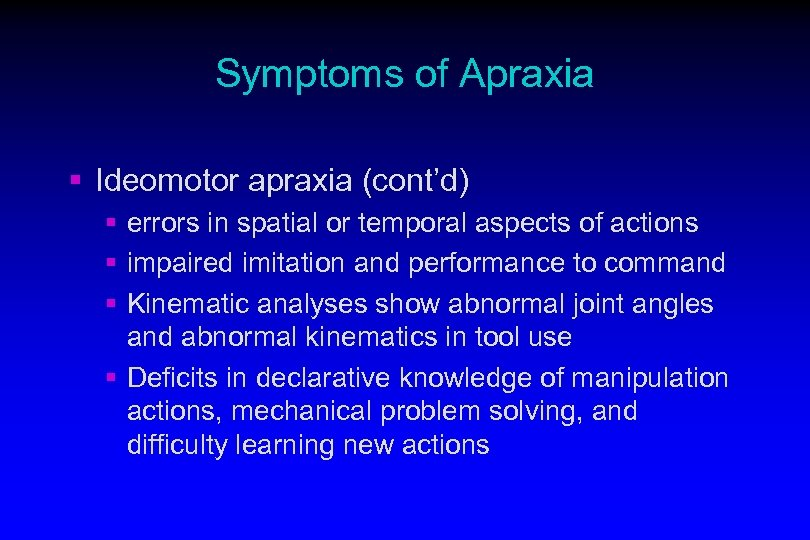 Symptoms of Apraxia § Ideomotor apraxia (cont'd) § errors in spatial or temporal aspects