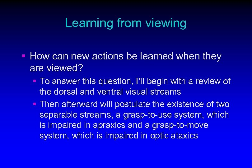 Learning from viewing § How can new actions be learned when they are viewed?