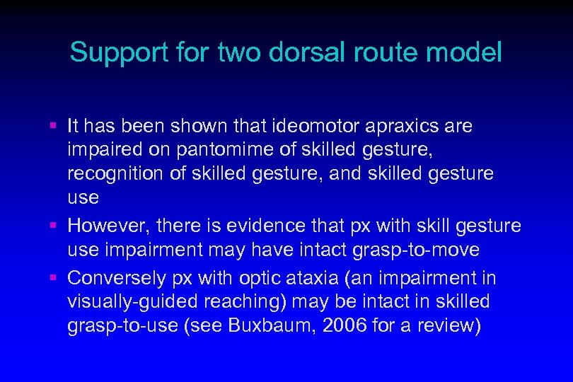 Support for two dorsal route model § It has been shown that ideomotor apraxics