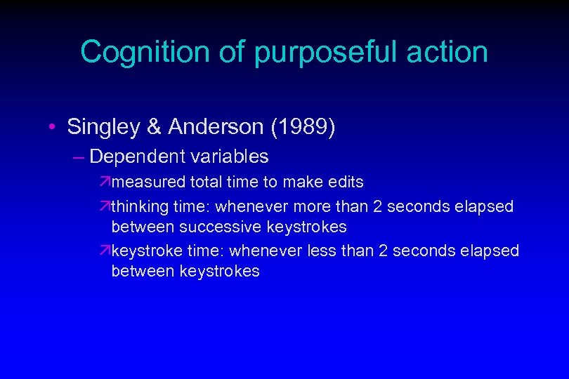 Cognition of purposeful action • Singley & Anderson (1989) – Dependent variables ämeasured total