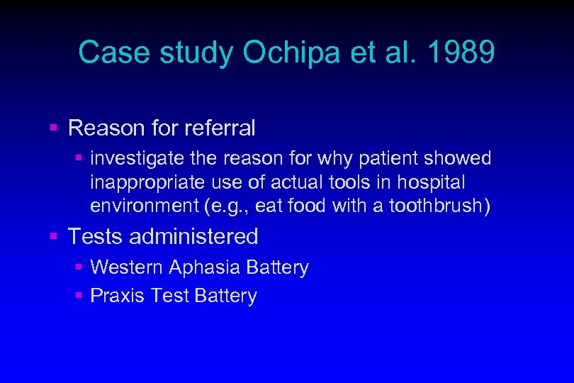 Case study Ochipa et al. 1989 § Reason for referral § investigate the reason