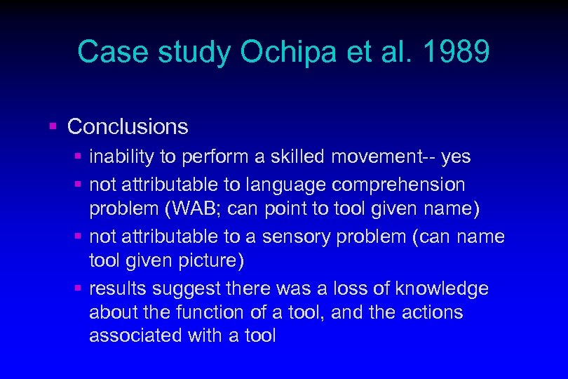 Case study Ochipa et al. 1989 § Conclusions § inability to perform a skilled