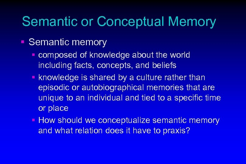 Semantic or Conceptual Memory § Semantic memory § composed of knowledge about the world