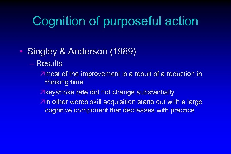 Cognition of purposeful action • Singley & Anderson (1989) – Results ämost of the