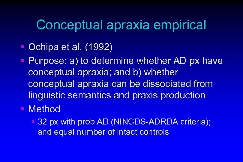 Conceptual apraxia empirical § Ochipa et al. (1992) § Purpose: a) to determine whether