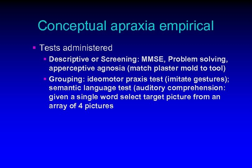 Conceptual apraxia empirical § Tests administered § Descriptive or Screening: MMSE, Problem solving, apperceptive