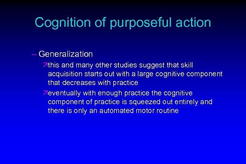 Cognition of purposeful action – Generalization äthis and many other studies suggest that skill
