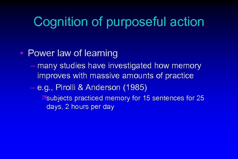 Cognition of purposeful action • Power law of learning – many studies have investigated