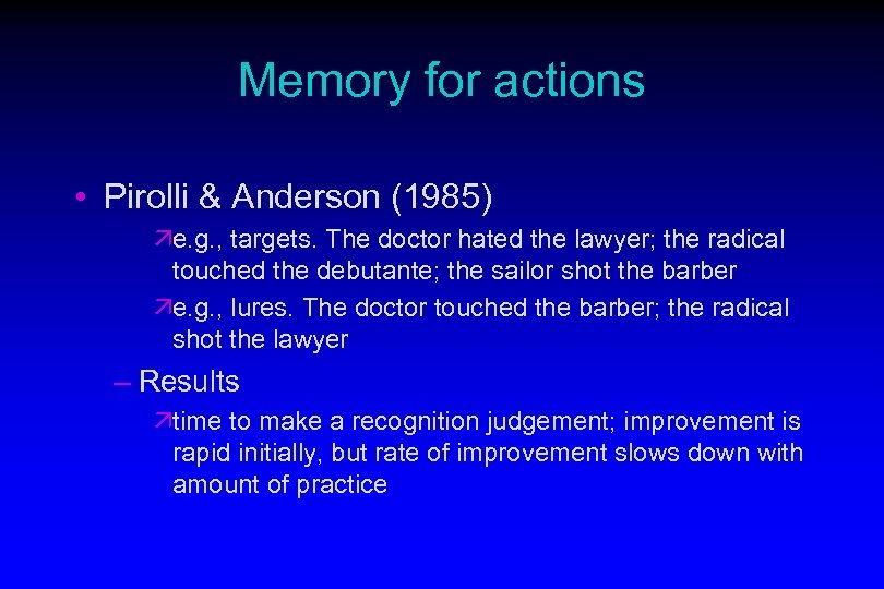 Memory for actions • Pirolli & Anderson (1985) äe. g. , targets. The doctor