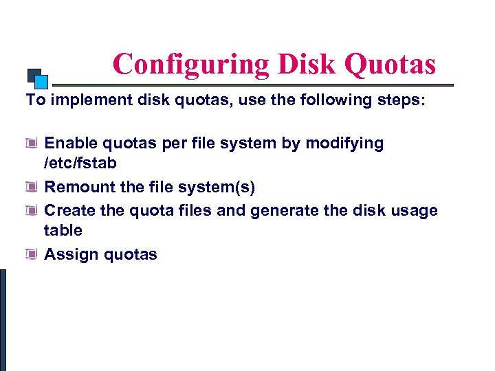 Linux System Administration Configuring Disk Quotas To implement disk quotas, use the following steps: