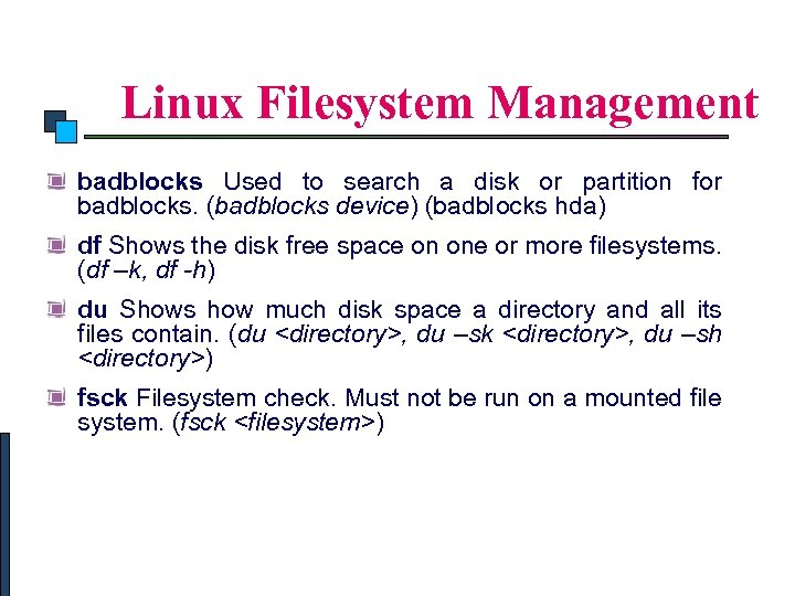 Linux Commands Linux Filesystem Management badblocks Used to search a disk or partition for