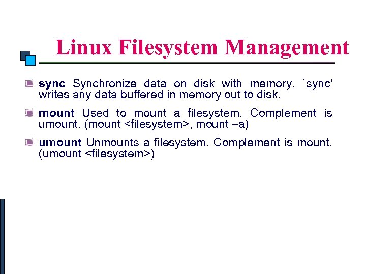 Linux Commands Linux Filesystem Management sync Synchronize data on disk with memory. `sync' writes