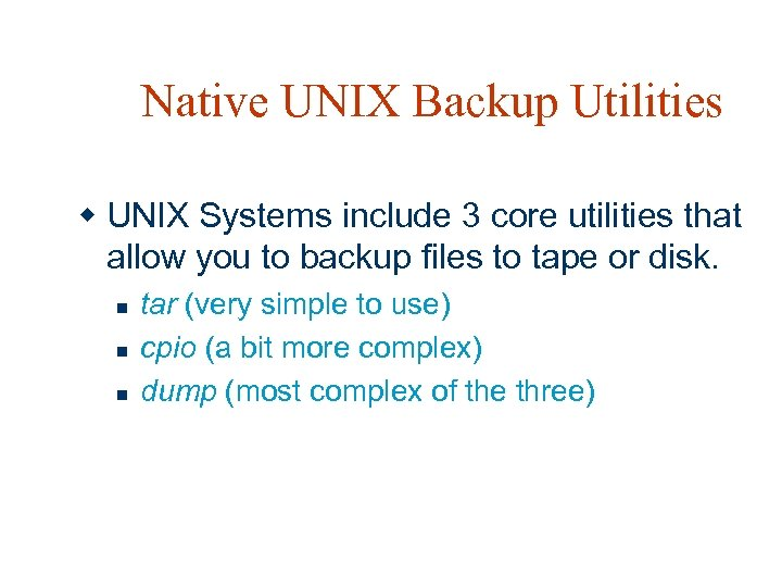 Native UNIX Backup Utilities w UNIX Systems include 3 core utilities that allow you