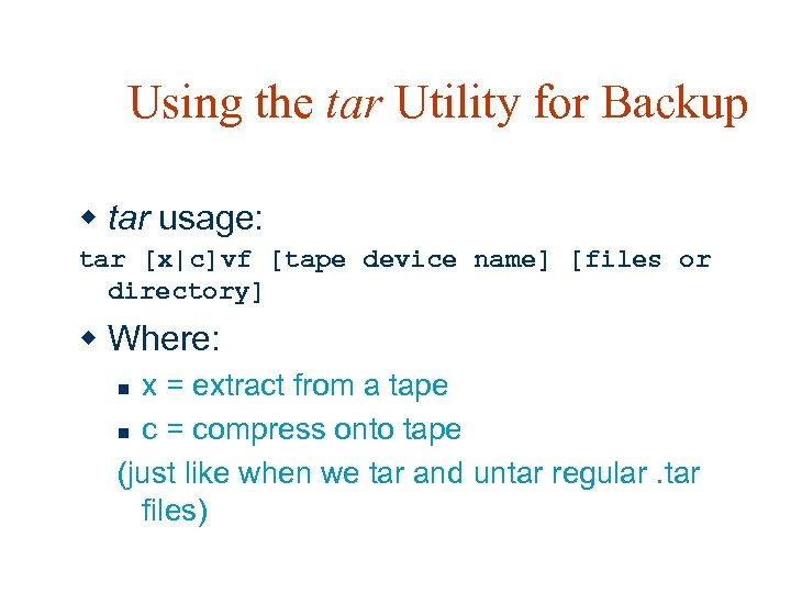 Using the tar Utility for Backup w tar usage: tar [x|c]vf [tape device name]