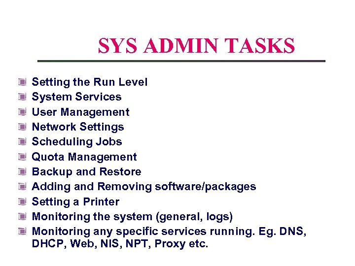Linux System Administration SYS ADMIN TASKS Setting the Run Level System Services User Management