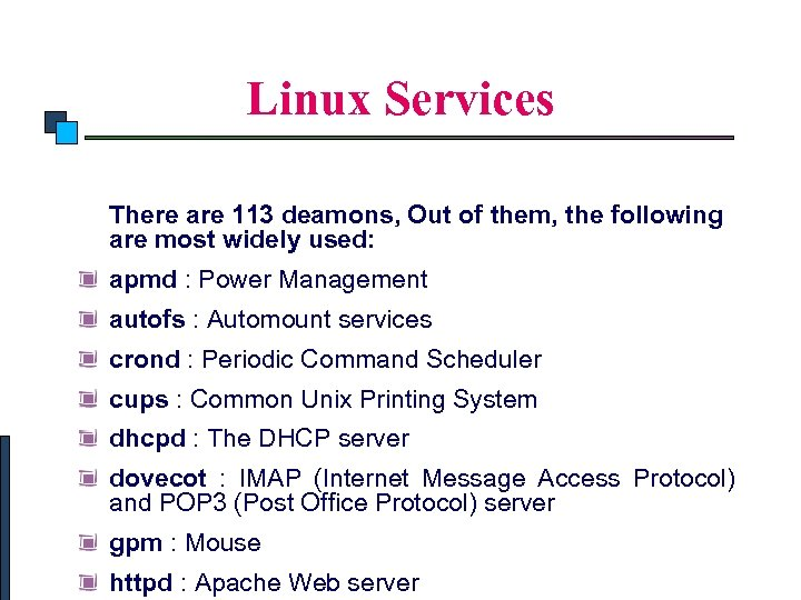 Linux System Administration Linux Services There are 113 deamons, Out of them, the following