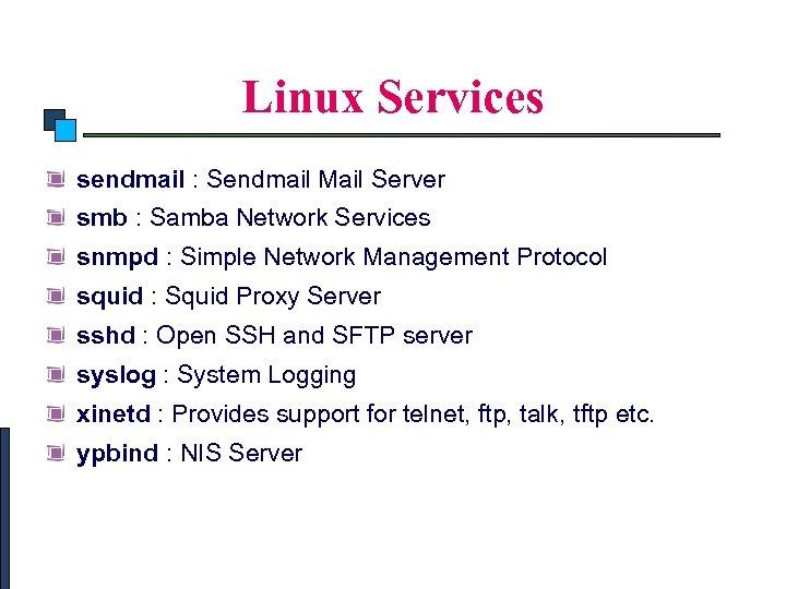 Linux System Administration Linux Services sendmail : Sendmail Mail Server smb : Samba Network