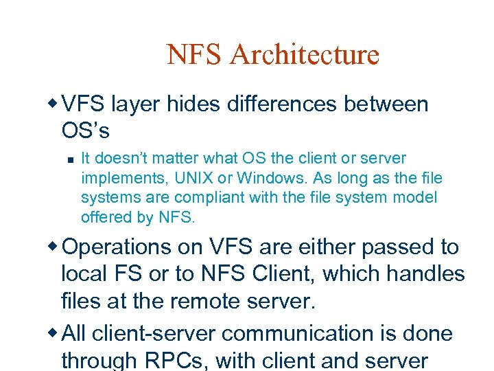 NFS Architecture w VFS layer hides differences between OS's n It doesn't matter what