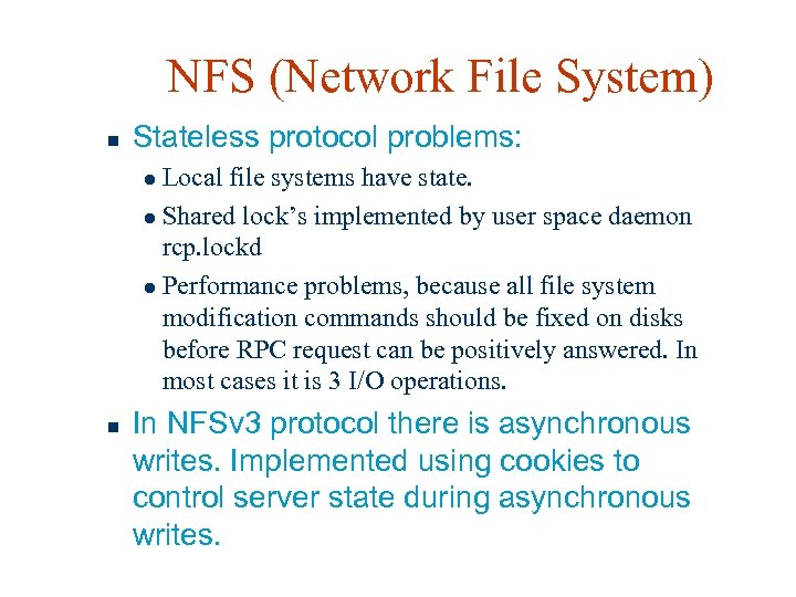 NFS (Network File System) n Stateless protocol problems: Local file systems have state. l
