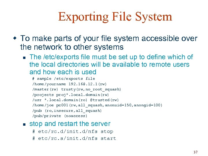 Exporting File System w To make parts of your file system accessible over the