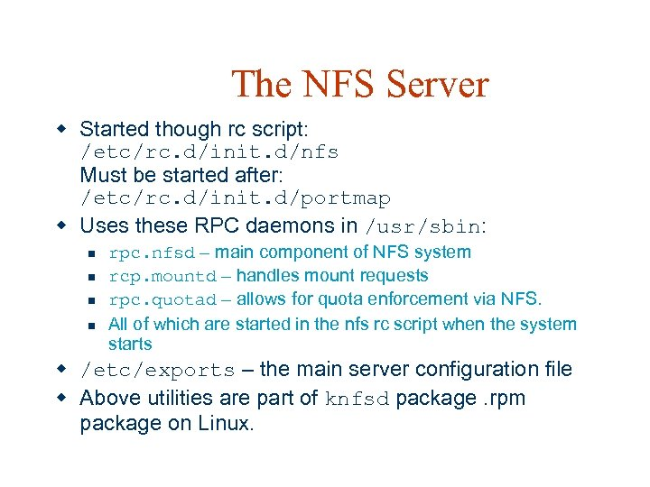 The NFS Server w Started though rc script: /etc/rc. d/init. d/nfs Must be started