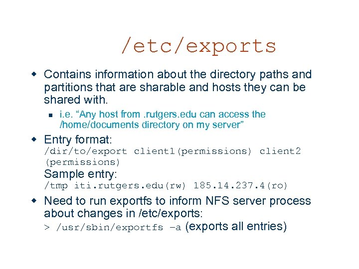 /etc/exports w Contains information about the directory paths and partitions that are sharable and