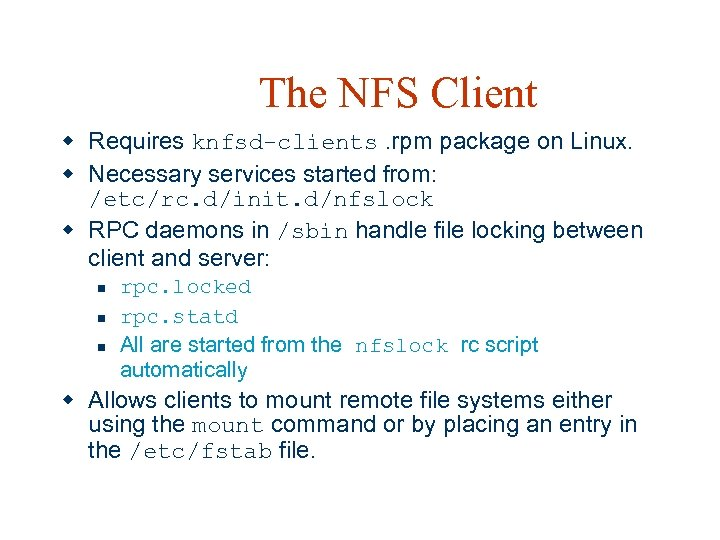 The NFS Client w Requires knfsd-clients. rpm package on Linux. w Necessary services started