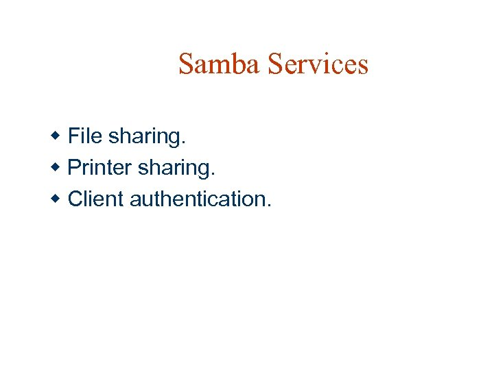 Samba Services w File sharing. w Printer sharing. w Client authentication.