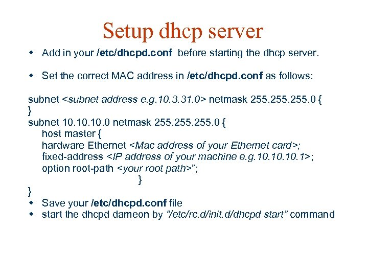 Setup dhcp server w Add in your /etc/dhcpd. conf before starting the dhcp server.